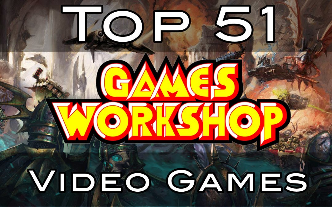 Top 51 Games Workshop Video Games – Worst to Best countdown
